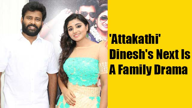 'Attakathi' Dinesh's Next Is A Family Drama