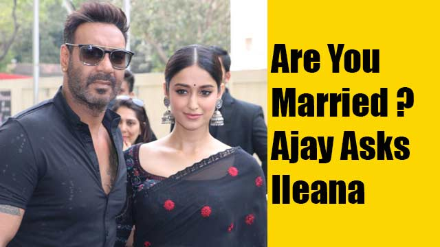 Are You Married ? Ajay Asks Ileana