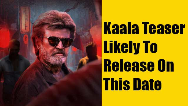 Kaala Teaser Likely To Release On This Date