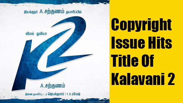 Copyright issue hits title of Kalavani 2