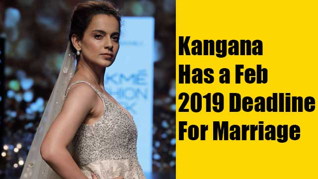 Kangana Has a Feb 2019 Deadline For Marriage
