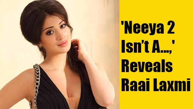 'Neeya 2 Isn't A...,' Reveals Raai Laxmi