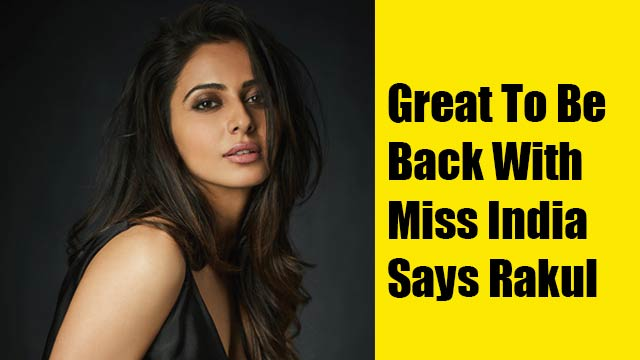 Great To Be Back With Miss India Says Rakul