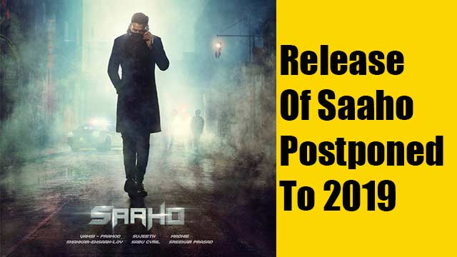Release of Saaho postponed to 2019