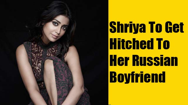 Shriya To Get Hitched To Her Russian Boyfriend