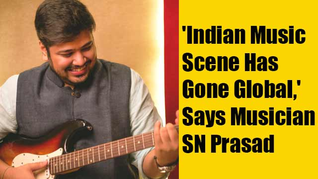'Indian Music Scene Has Gone Global,' Says Musician SN Prasad
