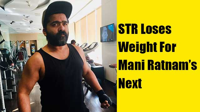 STR Loses Weight For Mani Ratnam's Next