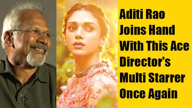 Aditi Rao Joins Hand With This Ace Director's Multi Starrer Once Again