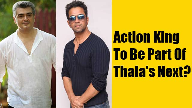 Action King To Be Part Of Thala's Next?