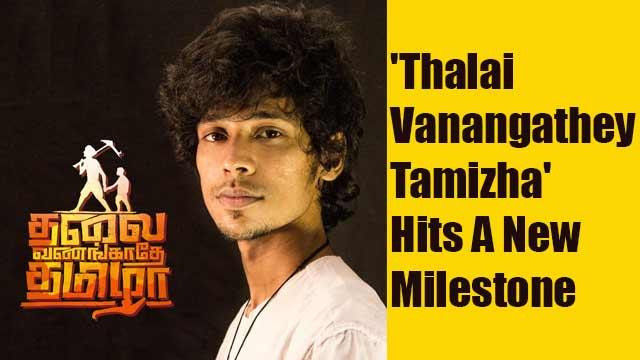 'Thalai Vanangathey Tamizha' Hits A New Milestone