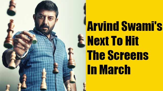 Arvind Swami's Next To Hit The Screens In March