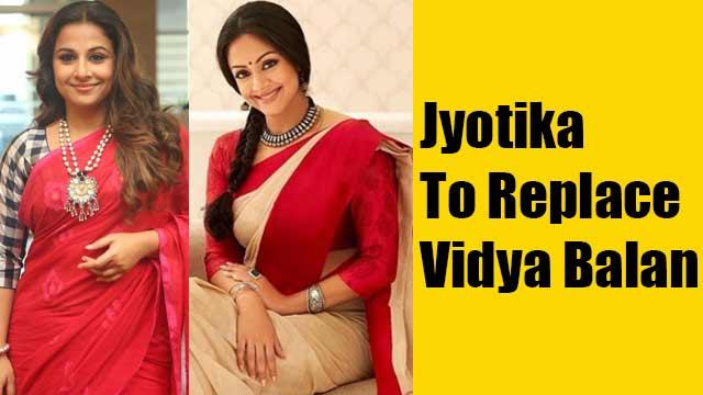 Jyotika To Replace Vidya Balan