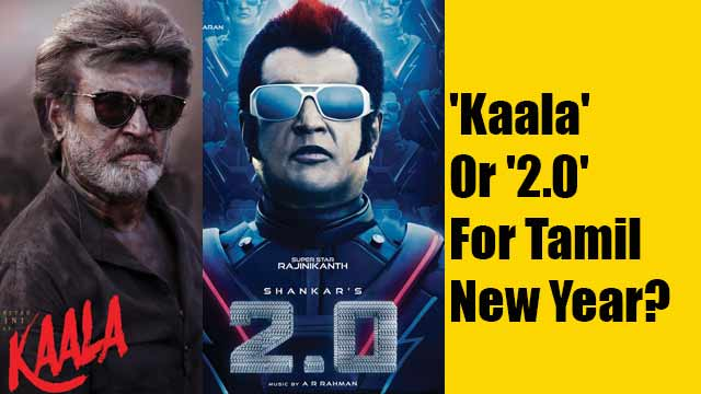 'Kaala' Or '2.0' For Tamil New Year?