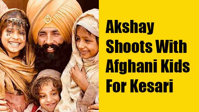 Akshay Shoots With Afghani Kids For Kesari