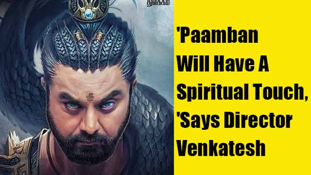 'Paamban Will Have A Spiritual Touch,' Says Director Venkatesh