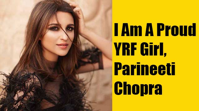 I Am A Proud YRF Girl, Parineeti Chopra