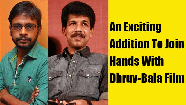 An Exciting Addition To Join Hands With Dhruv-Bala Film