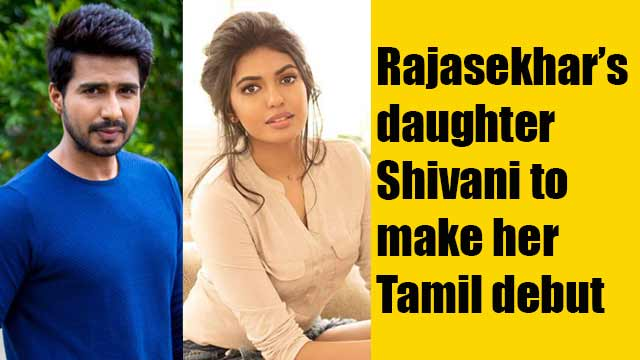 Rajasekhar's daughter Shivani to make her Tamil debut