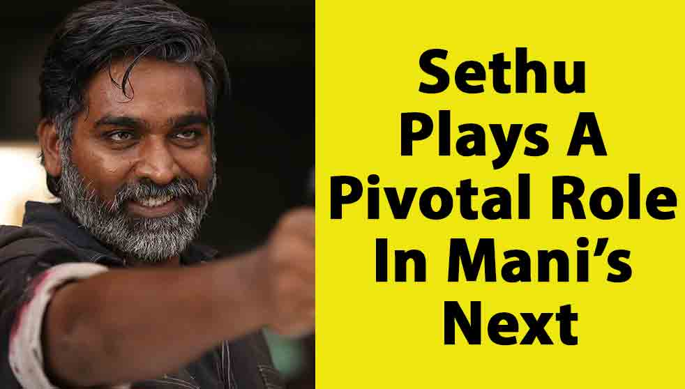 Sethu plays pivotal role in Maniís next