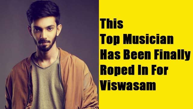 This Top Musician Has Been Finally Roped In For Viswasam