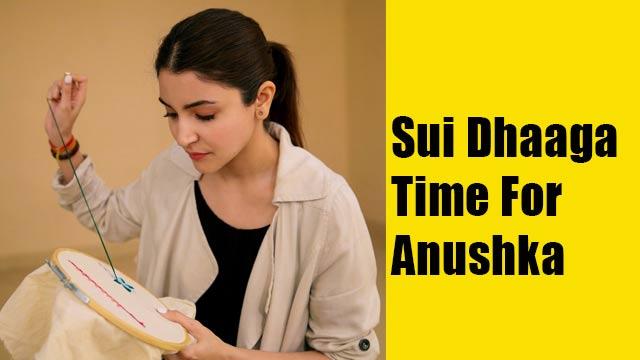 Sui Dhaaga Time For Anushka Sharma