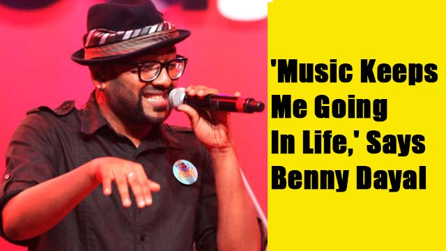 'Music Keeps Me Going In Life,' Says Benny Dayal