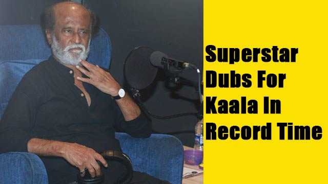 Superstar Dubs For Kaala In Record Time