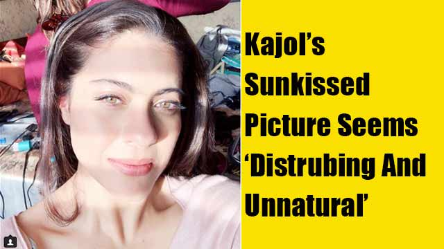 Kajol's Sunkissed Picture Seems 'Distrubing And Unnatural'