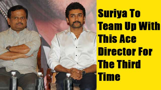 Suriya To Team Up With This Ace Director For The Third Time
