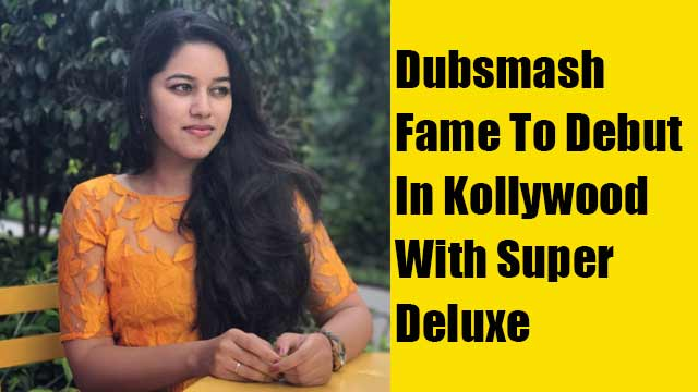Dubsmash Fame To Debut In Kollywood With Super Deluxe