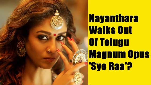 Nayanthara Walks Out Of Telugu Magnum Opus 'Sye Raa'?