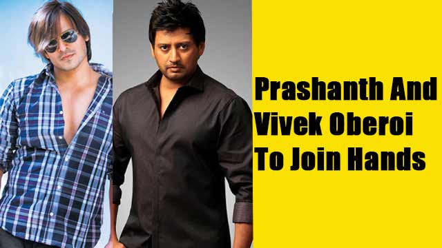 Prashanth And Vivek Oberoi To Join Hands