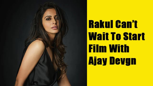Rakul Can't Wait To Start Film With Ajay Devgn