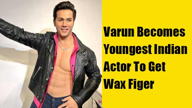 Varun Becomes Youngest Indian Actor To Get Wax Figer