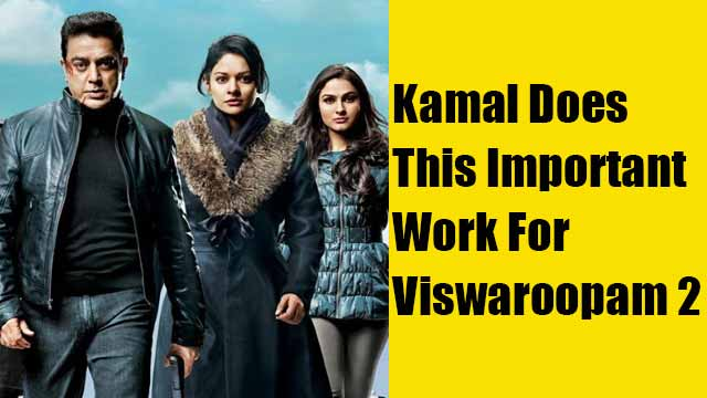Kamal Does This Important Work For Viswaroopam 2