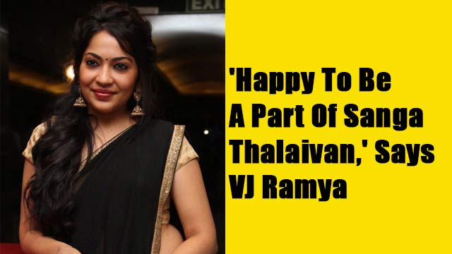 Happy To Be A Part Of Sanga Thalaivan, Says VJ Ramya