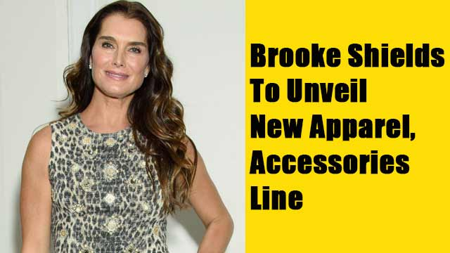 Brooke Shields To Unveil New Apparel, Accessories Line