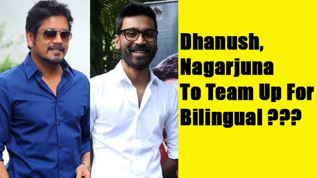 Dhanush, Nagarjuna To Team Up For Bilingual ???