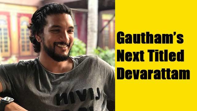 Gautham's Next Titled Devarattam