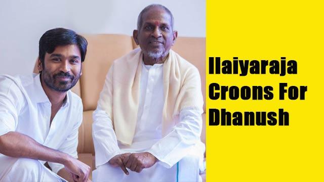 Ilaiyaraja Croons For Dhanush