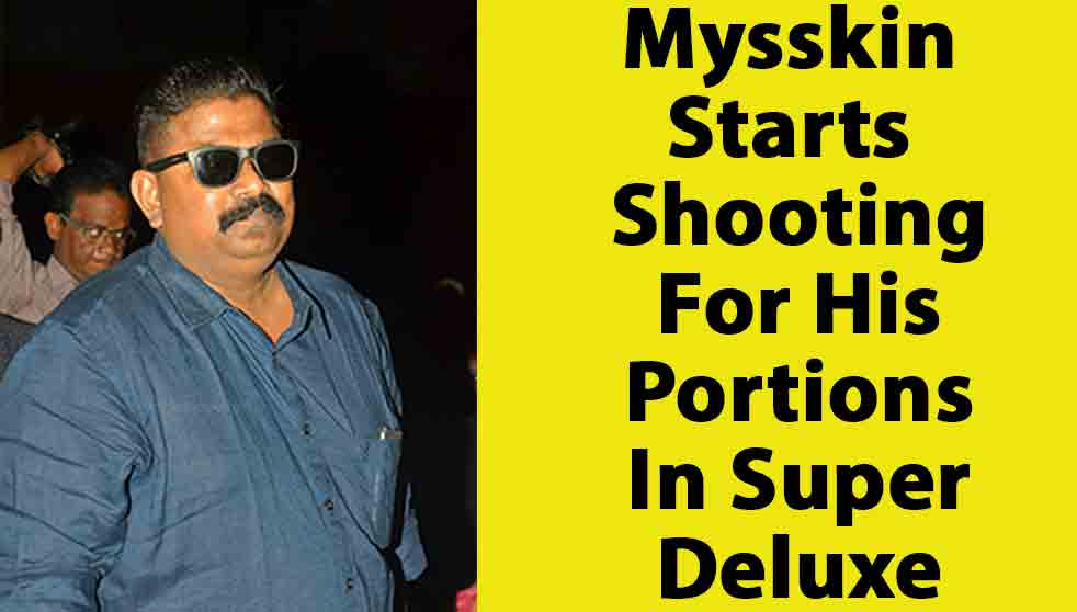 Mysskin starts shooting for his portions in Super Deluxe