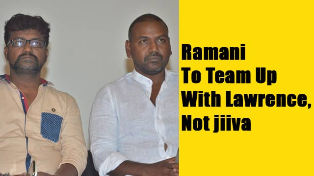 Ramani To Team Up With Lawrence, Not jiiva