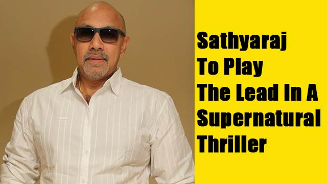 Sathyaraj To Play The Lead In A Supernatural Thriller