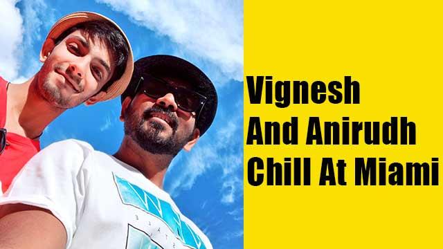 Vignesh And Anirudh Chill At Miami