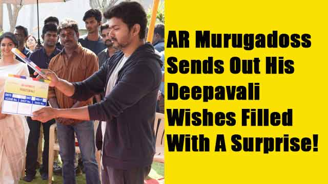 AR Murugadoss Sends Out His Deepavali Wishes Filled With A Surprise!