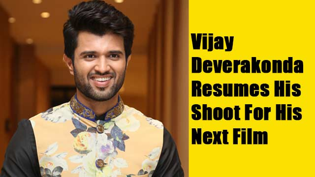 Vijay Deverakonda Resumes His Shoot For His Next Film
