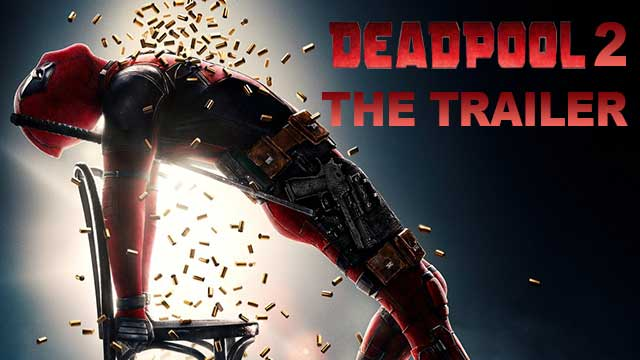 Deadpool 2 - The Trailer