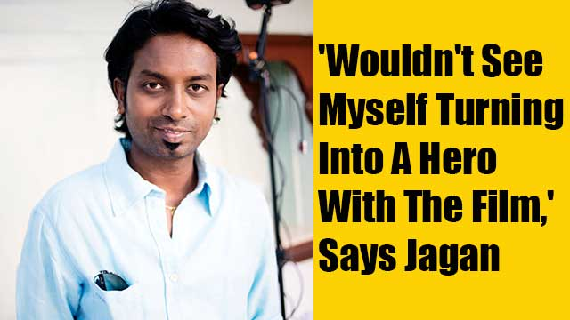 'Wouldn't See Myself Turning Into A Hero With The Film,' Says Jagan