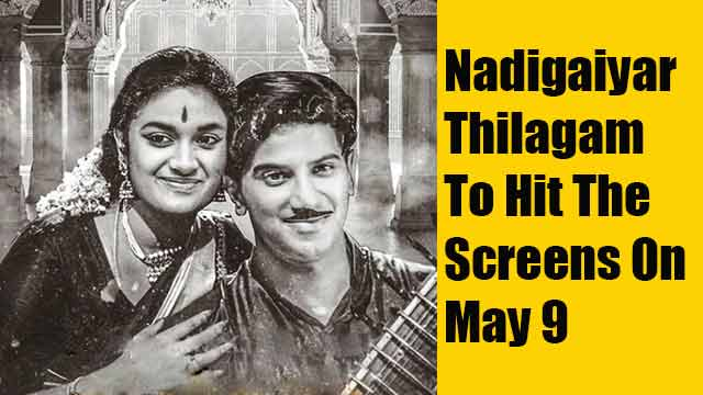 Nadigaiyar Thilagam to hit the screens on May 9
