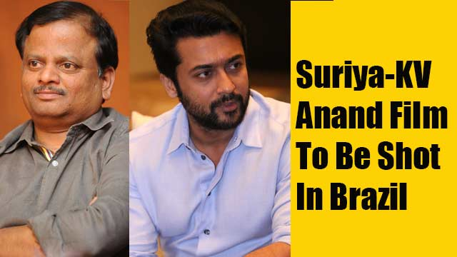 Suriya-KV Anand film to be shot in Brazil